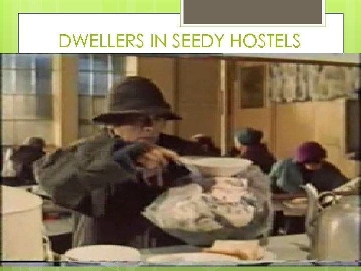 DWELLERS IN SEEDY HOSTELS