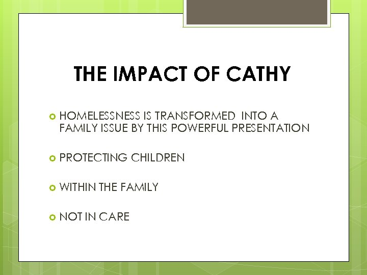 THE IMPACT OF CATHY HOMELESSNESS IS TRANSFORMED INTO A FAMILY ISSUE BY THIS POWERFUL