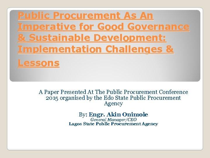 Public Procurement As An Imperative for Good Governance & Sustainable Development: Implementation Challenges &