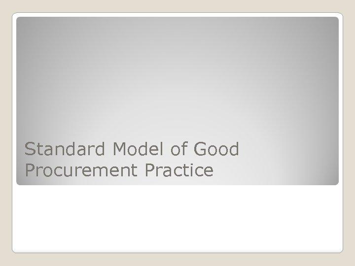 Standard Model of Good Procurement Practice