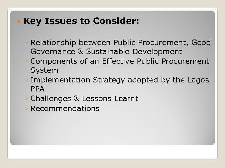Key Issues to Consider: ◦ Relationship between Public Procurement, Good Governance & Sustainable