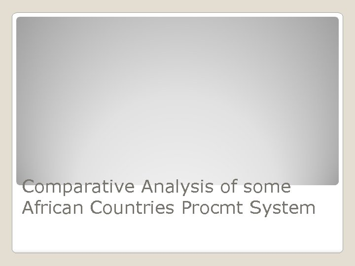 Comparative Analysis of some African Countries Procmt System