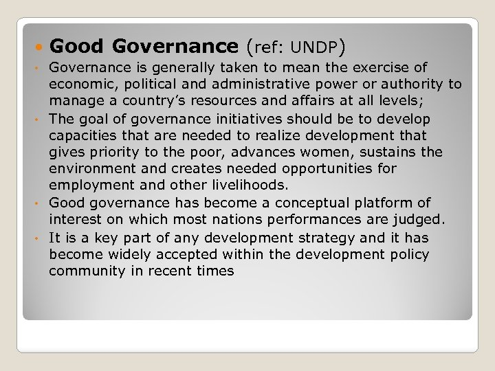 Good Governance (ref: UNDP) Governance is generally taken to mean the exercise of