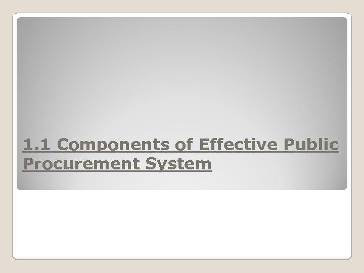 1. 1 Components of Effective Public Procurement System