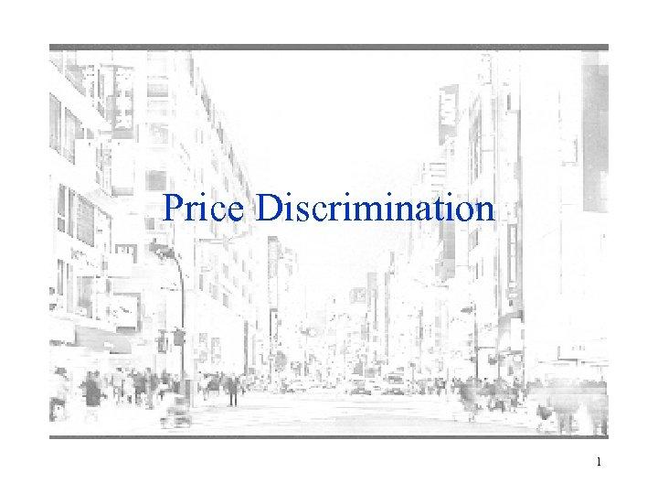 Price Discrimination 1