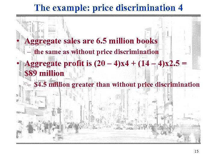 The example: price discrimination 4 • Aggregate sales are 6. 5 million books –