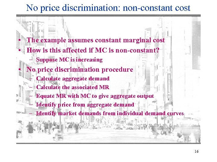 No price discrimination: non-constant cost • The example assumes constant marginal cost • How