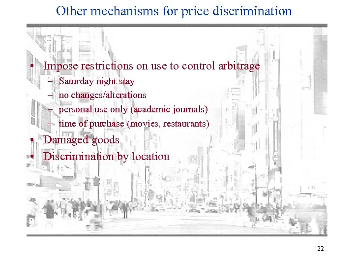 Other mechanisms for price discrimination • Impose restrictions on use to control arbitrage –
