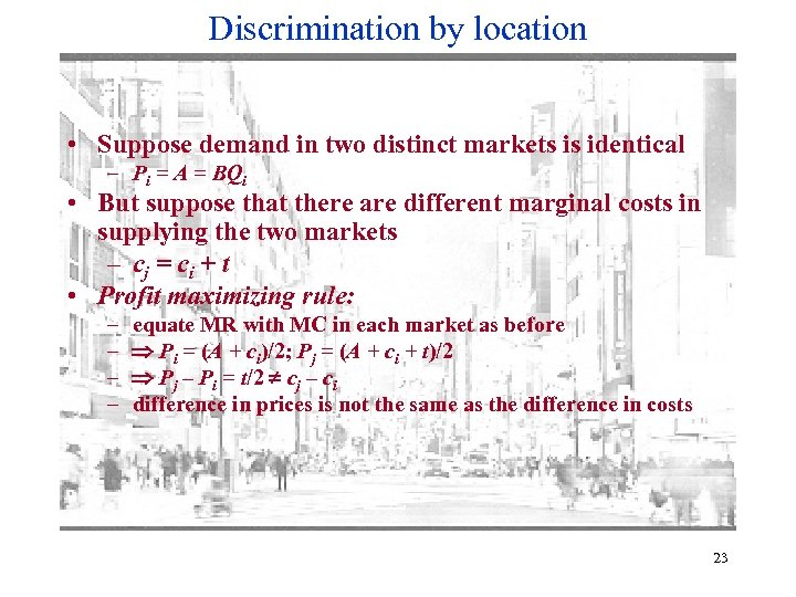 Discrimination by location • Suppose demand in two distinct markets is identical – Pi