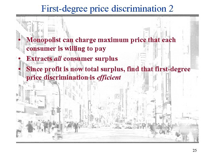 First-degree price discrimination 2 • Monopolist can charge maximum price that each consumer is