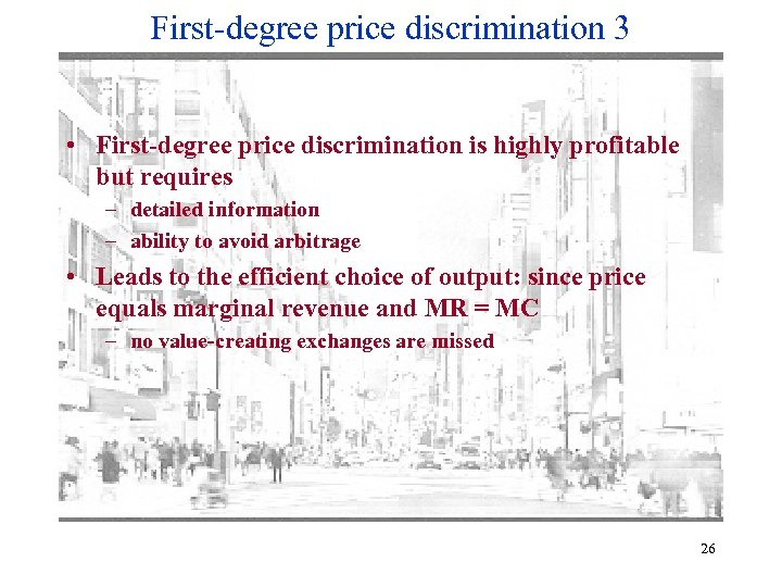 First-degree price discrimination 3 • First-degree price discrimination is highly profitable but requires –