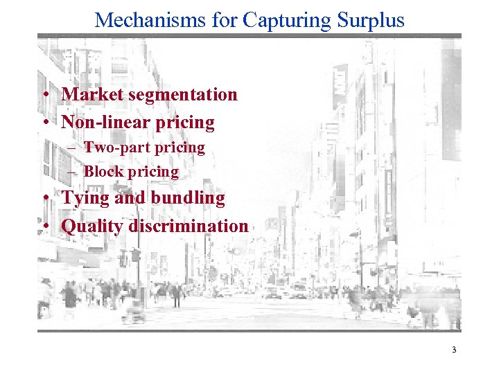 Mechanisms for Capturing Surplus • Market segmentation • Non-linear pricing – Two-part pricing –