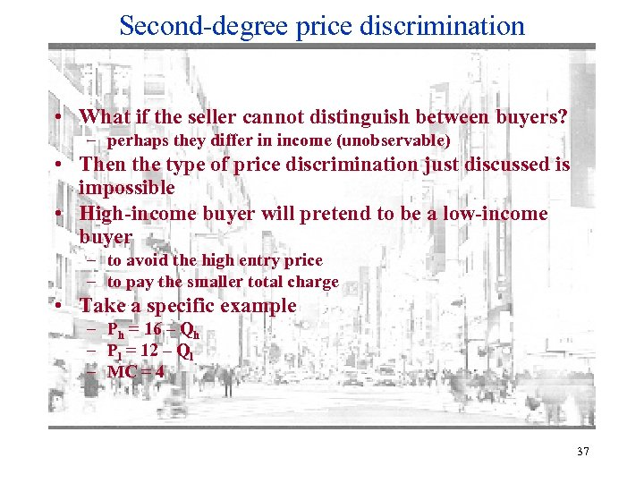 Second-degree price discrimination • What if the seller cannot distinguish between buyers? – perhaps