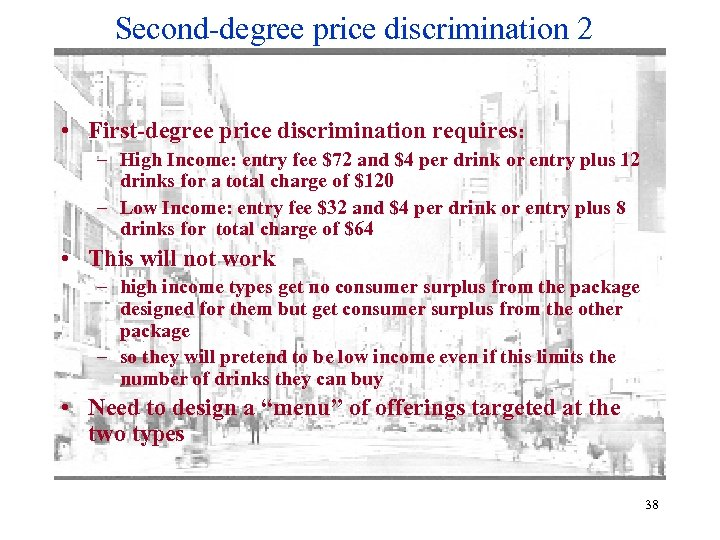 Second-degree price discrimination 2 • First-degree price discrimination requires: – High Income: entry fee