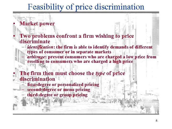 Feasibility of price discrimination • Market power • Two problems confront a firm wishing