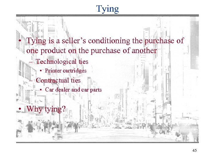 Tying • Tying is a seller's conditioning the purchase of one product on the