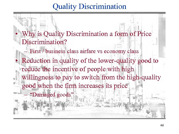 Quality Discrimination • Why is Quality Discrimination a form of Price Discrimination? – First