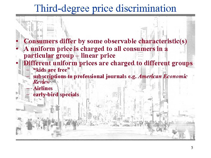 Third-degree price discrimination • Consumers differ by some observable characteristic(s) • A uniform price