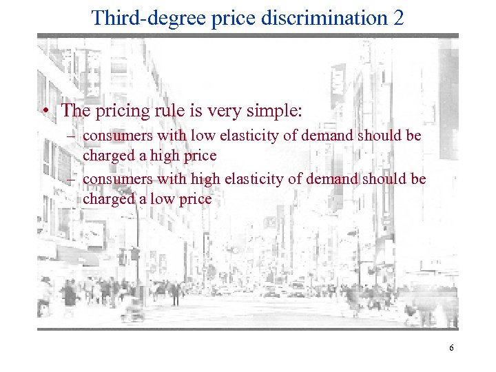 Third-degree price discrimination 2 • The pricing rule is very simple: – consumers with
