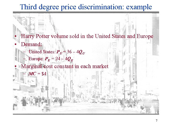 Third degree price discrimination: example • Harry Potter volume sold in the United States