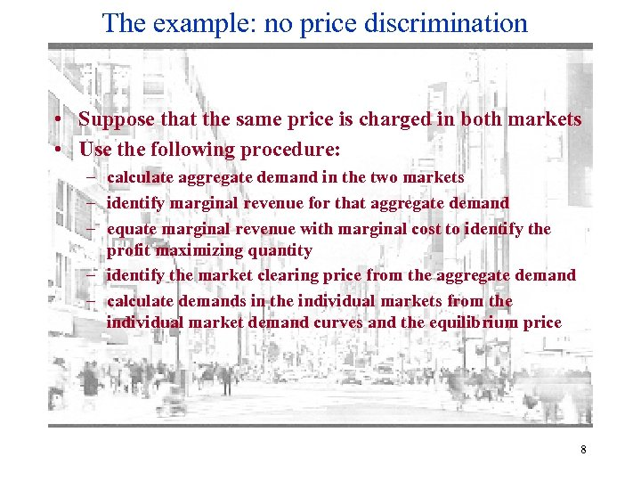 The example: no price discrimination • Suppose that the same price is charged in