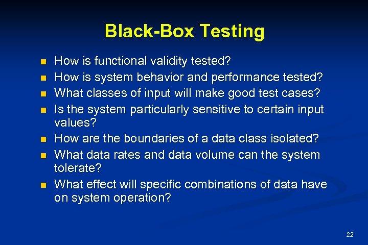 Black-Box Testing n n n n How is functional validity tested? How is system
