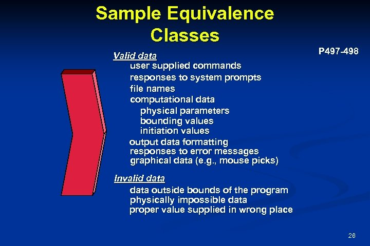 Sample Equivalence Classes Valid data user supplied commands responses to system prompts file names