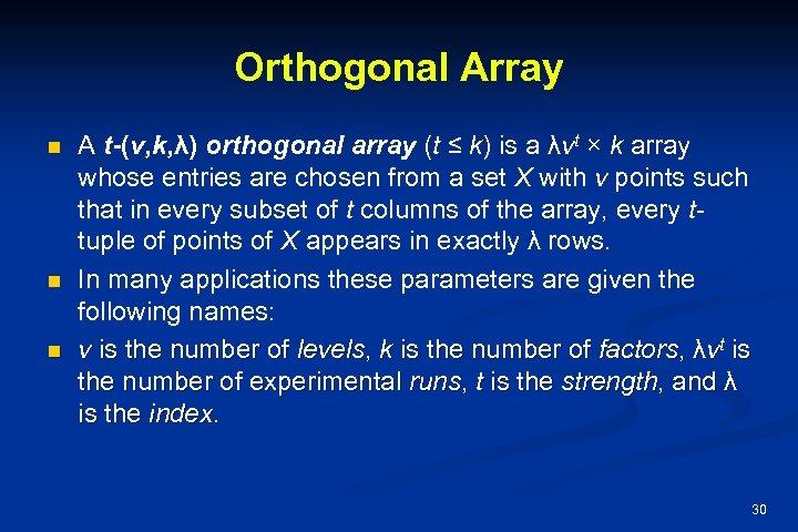Orthogonal Array n n n A t-(v, k, λ) orthogonal array (t ≤ k)