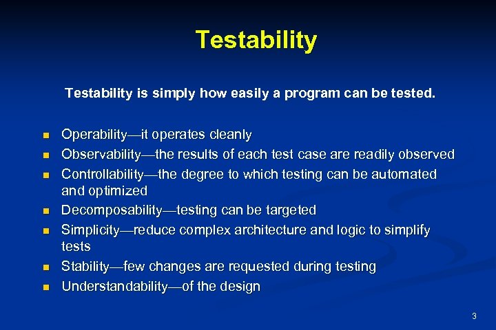 Testability is simply how easily a program can be tested. n n n n
