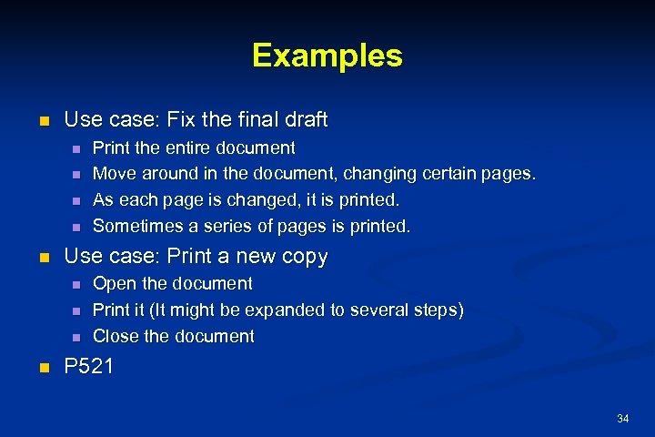 Examples n Use case: Fix the final draft n n n Use case: Print