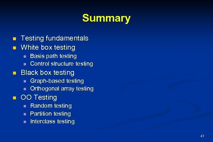 Summary n n Testing fundamentals White box testing n n n Black box testing