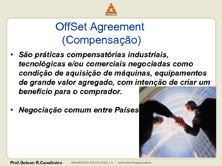 Off. Set Agreement (Compensação) • São práticas compensatórias industriais, tecnológicas e/ou comerciais negociadas como