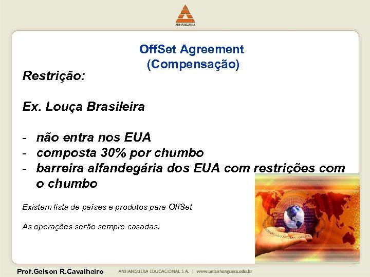 Restrição: Off. Set Agreement (Compensação) Ex. Louça Brasileira - não entra nos EUA -