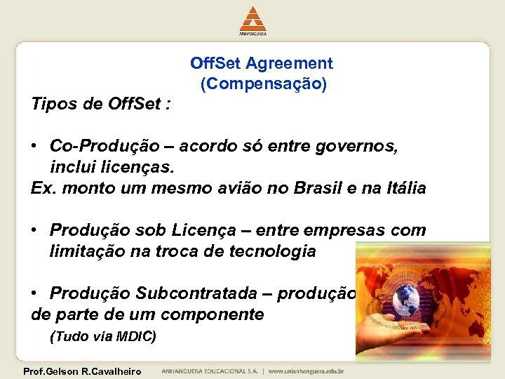 Off. Set Agreement (Compensação) Tipos de Off. Set : • Co-Produção – acordo só