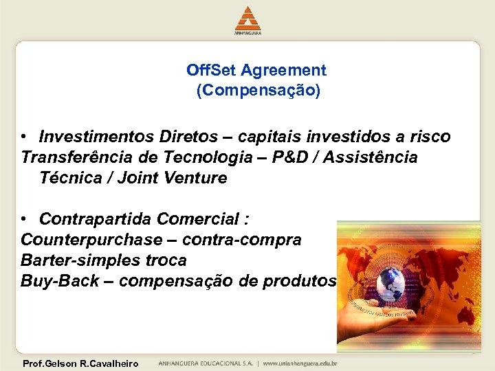 Off. Set Agreement (Compensação) • Investimentos Diretos – capitais investidos a risco Transferência de