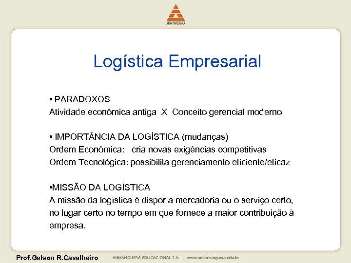Logística Empresarial • PARADOXOS Atividade econômica antiga X Conceito gerencial moderno • IMPORT NCIA