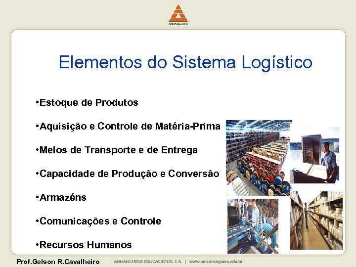 Elementos do Sistema Logístico • Estoque de Produtos • Aquisição e Controle de Matéria-Prima