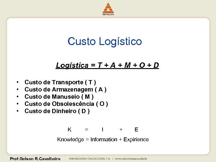 Custo Logística = T + A + M + O + D • •