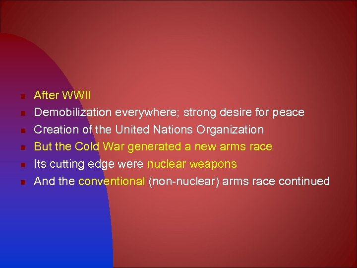 n n n After WWII Demobilization everywhere; strong desire for peace Creation of the