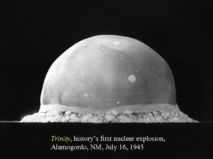 Trinity, history's first nuclear explosion, Alamogordo, NM, July 16, 1945