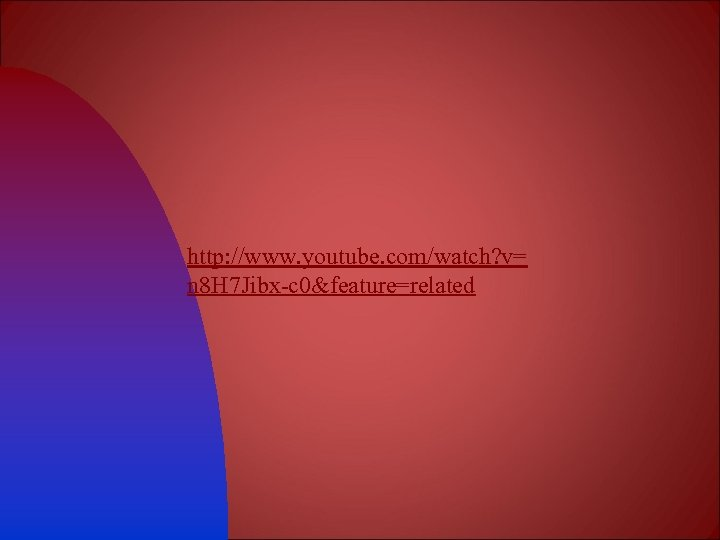 http: //www. youtube. com/watch? v= n 8 H 7 Jibx-c 0&feature=related