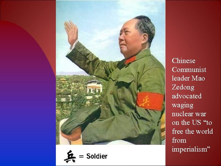 "Chinese Communist leader Mao Zedong advocated waging nuclear war on the US ""to free"