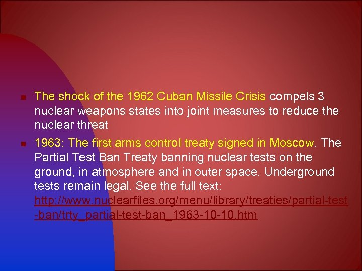 n n The shock of the 1962 Cuban Missile Crisis compels 3 nuclear weapons
