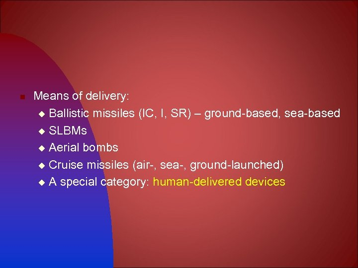 n Means of delivery: u Ballistic missiles (IC, I, SR) – ground-based, sea-based u