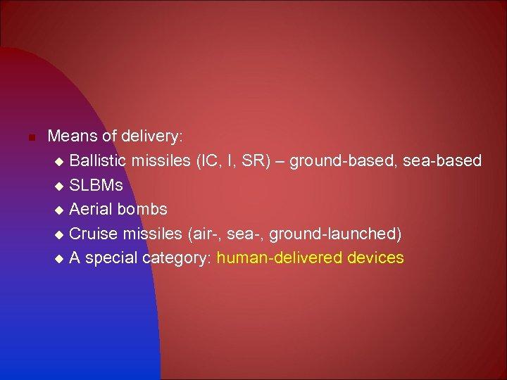n Means of delivery: u Ballistic missiles (IC, I, SR) – ground-based, sea-based u