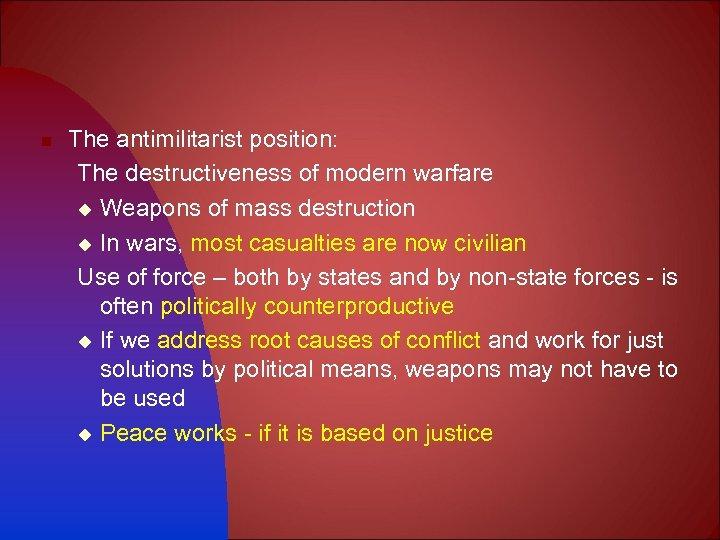 n The antimilitarist position: The destructiveness of modern warfare u Weapons of mass destruction