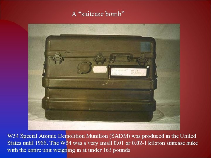 "A ""suitcase bomb"" W 54 Special Atomic Demolition Munition (SADM) was produced in the"