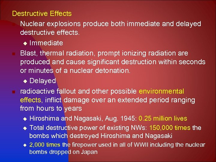 Destructive Effects n Nuclear explosions produce both immediate and delayed destructive effects. u Immediate