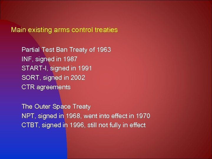 Main existing arms control treaties Partial Test Ban Treaty of 1963 INF, signed in