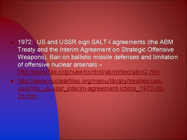 n n 1972: US and USSR sign SALT-I agreements (the ABM Treaty and the